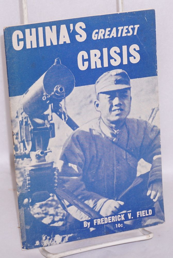 China's greatest crisis. Frederick V. Field.