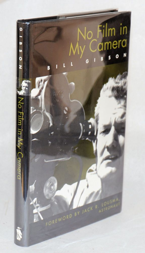 No film in my camera: foreword by Jack R. Lousma, astronaut. Bill Gibson.