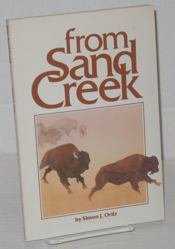 From Sand Creek: rising in this heart which is our America, poems. Simon J. Ortiz.