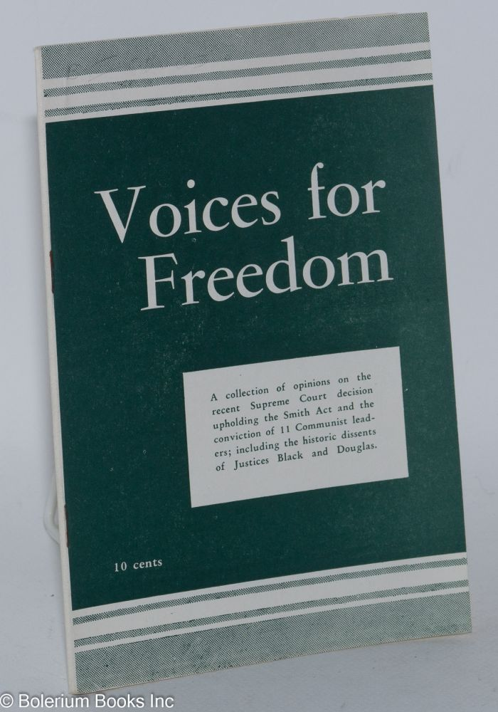 Voices for freedom; a collection of opinions on the recent Supreme Court decision upholding the Smith Act and the conviction of 11 Communist leaders; including the historic dissents of Justices Black and Douglas. Civil Rights Congress.
