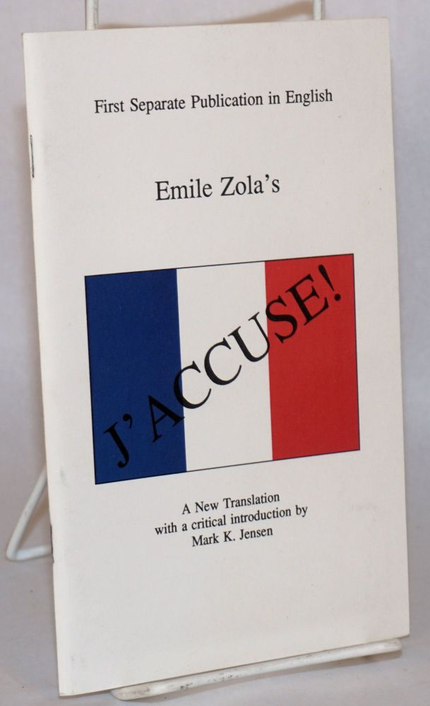 Emile Zola's J'accuse! a new translation with a critical introduction by Mark K. Jensen. First separate publication in English [subtitle from cover]. Emile Zola.