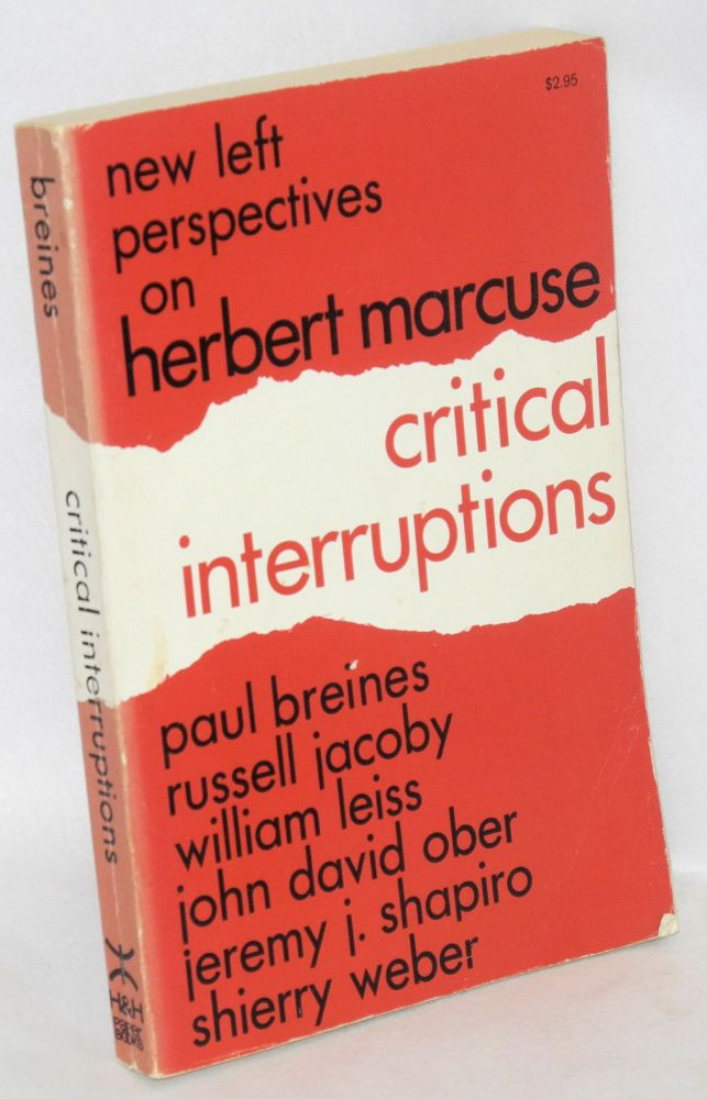Critical interruptions; new left perspectives on Herbert Marcuse. Paul Breines.