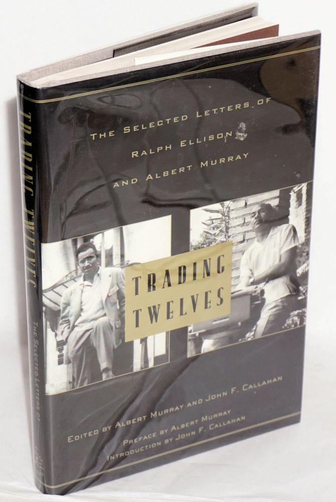 Trading twelves; the selected letters of Ralph Ellison and Albert Murray, introduction by John F. Callahan, preface by Albert Murray. Albert Murray, eds John F. Callahan.