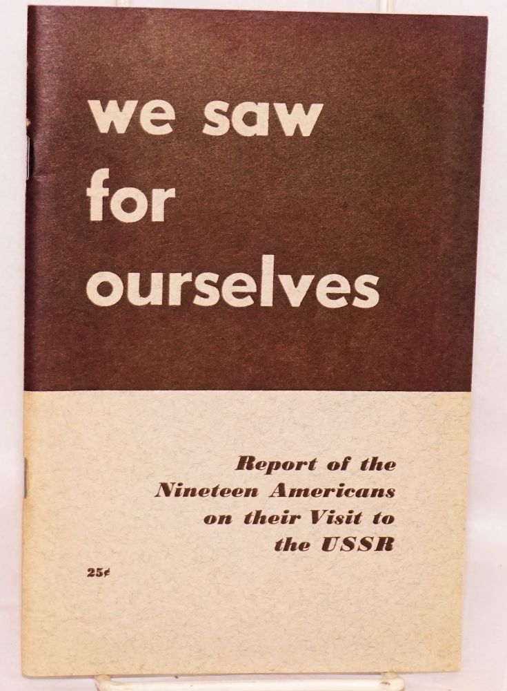 We saw for ourselves: report of the nineteen Americans on their visit to the USSR