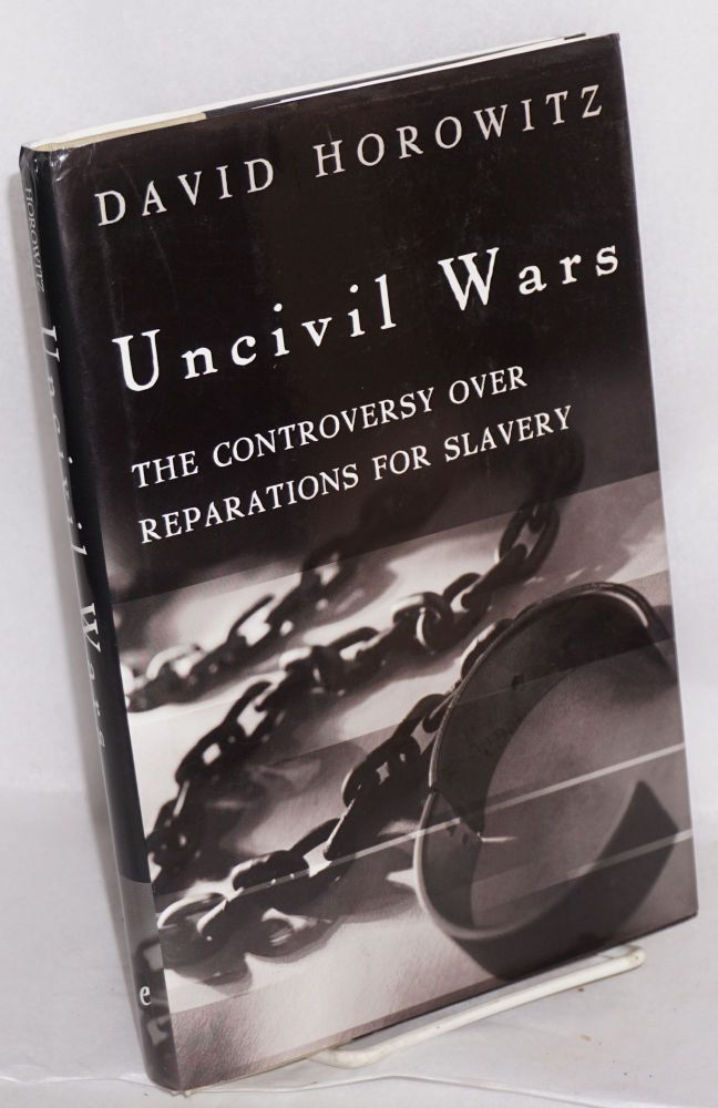 Uncivil wars; the controversy over reparations for slavery. David Horowitz.