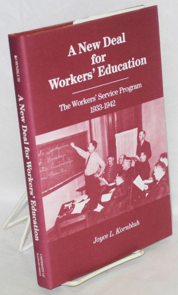 A new deal for workers' education; the Workers' Service Program, 1933-1942. Joyce L. Kornbluh.