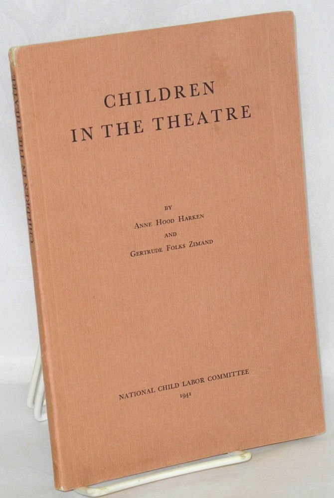 Children in the theatre; a study of children employed on the legitimate stage. Anne Hood Harken, Gertrude Folks Zimand.