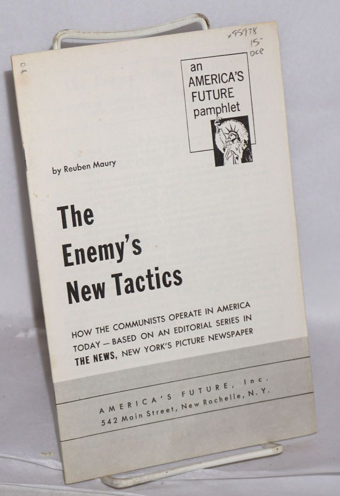 The enemy's new tactics; how the communists operate in America today -- based on an editorial series in The News, New York's picture newspaper. Reuben Maury.
