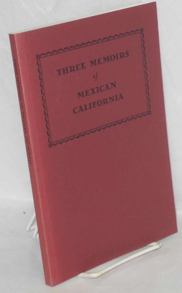 Three memoirs of Mexican California, as recorded in 1877 by Thomas Savage (or under his supervision). Vivian C. Fisher, Thomas Savage, Eulalia Perez, Carlos N. Hijar, Agustin Escobar.
