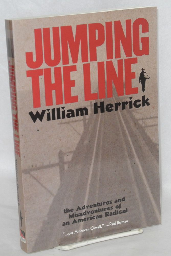 Jumping the line; the adventures and misadventures of an American radical. With an introduction by Paul Berman. William Herrick.