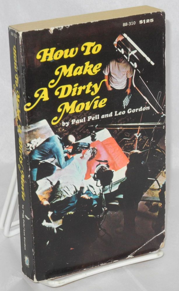 How to make a dirty movie. Paul Peil, Leo Gordon.