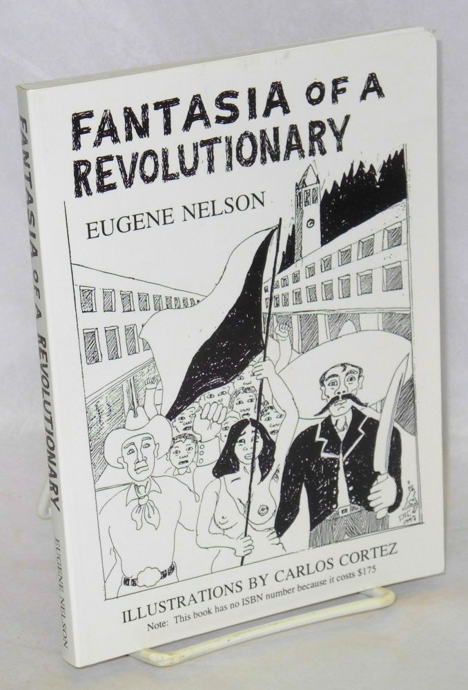 Fantasia of a revolutionary. Illustrations by Carlos Cortez. Eugene Nelson.