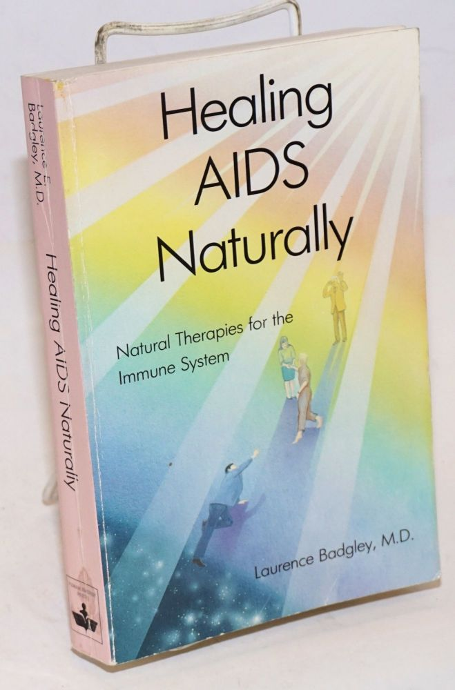 Healing AIDS Naturally [Natural therapies for the immune system]. Laurence Badgley.