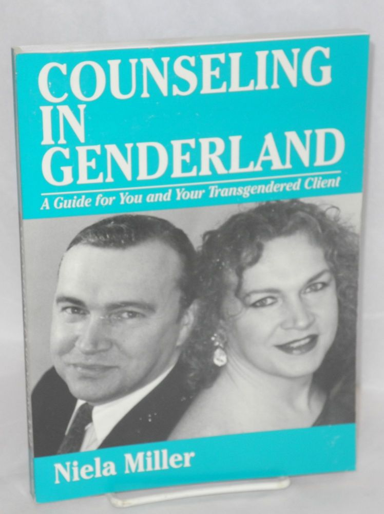 Counseling in genderland; a guide for you and your transgendered client. Niela Miller.