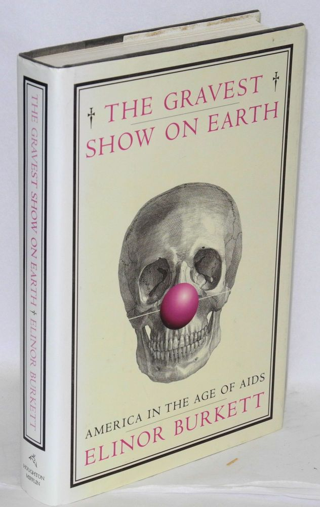 The gravest show on earth; America in the age of AIDS. Elinor Burkett.