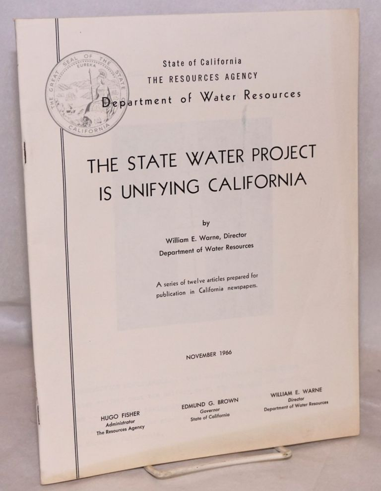 The State Water Project is unifying California: a series of twelve articles prepared for publication in California newspapers: November. William E. Warne.