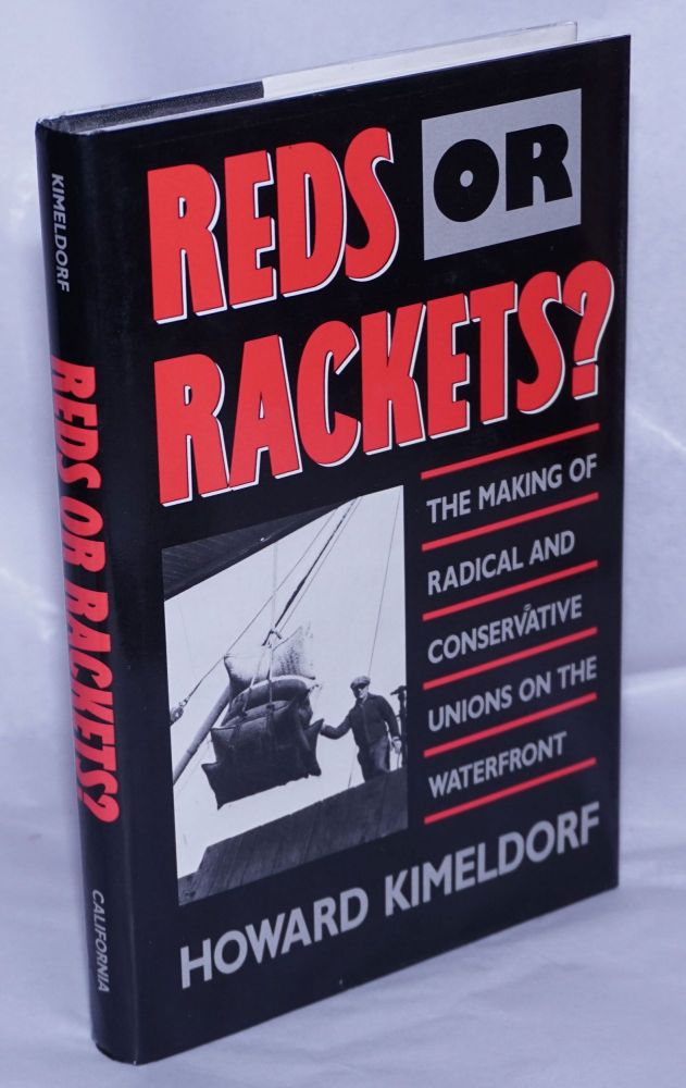 Reds or rackets? The making of radical and conservative unions on the waterfront. Howard Kimeldorf.