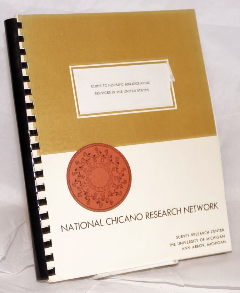 Guide to Hispanic bibliographic services in the United States. Hispanic Information Management Project, the National Chicano Research Network.