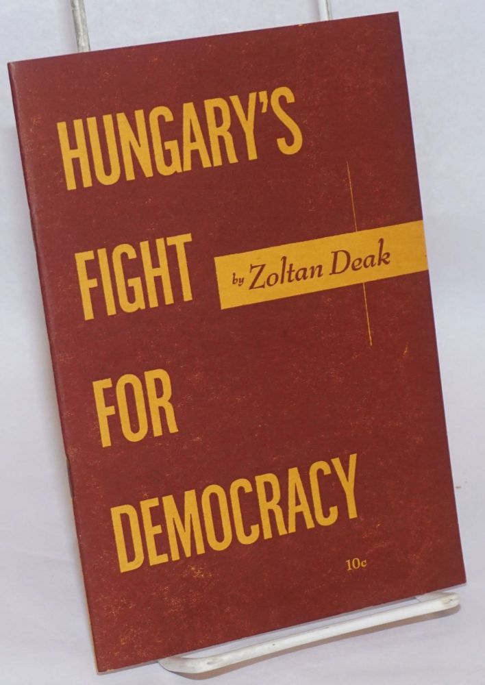 Hungary's fight for democracy. Zoltan Deak.