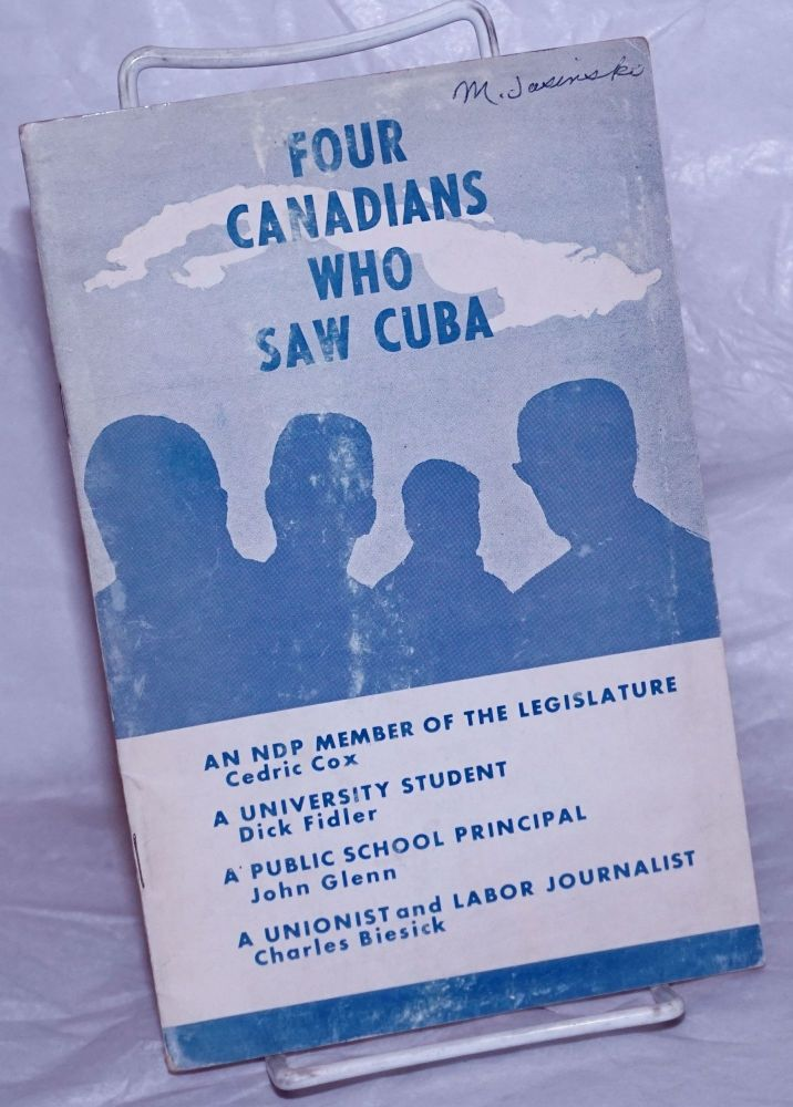 A Report by Four Canadians on Cuba As They Saw It! Cedric Cox, John Glenn, Dick Fidler, Charles Biesick.