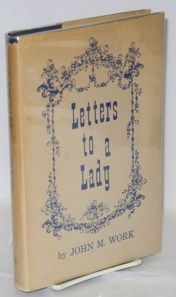 Letters to a lady. John M. Work.