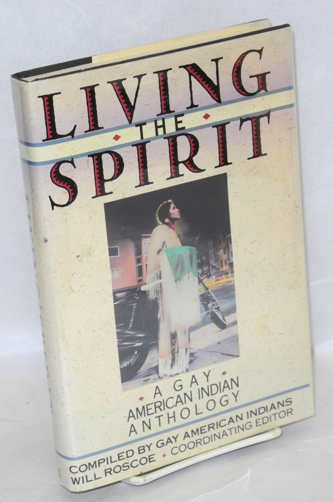 Living the spirit; a gay American Indian anthology, compiled by gay American Indians. Will Roscoe, coordinating.