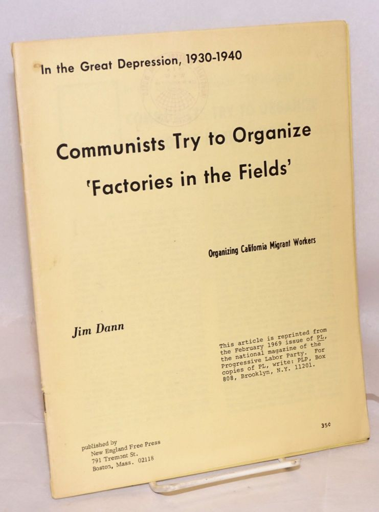 In the Great Depression, 1930-1940, Communists try to organize 'factories in the fields.' Organizing California migrant workers. Jim Dann.