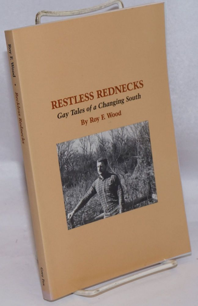 Restless rednecks; gay tales of the changing south. Roy F. Wood.