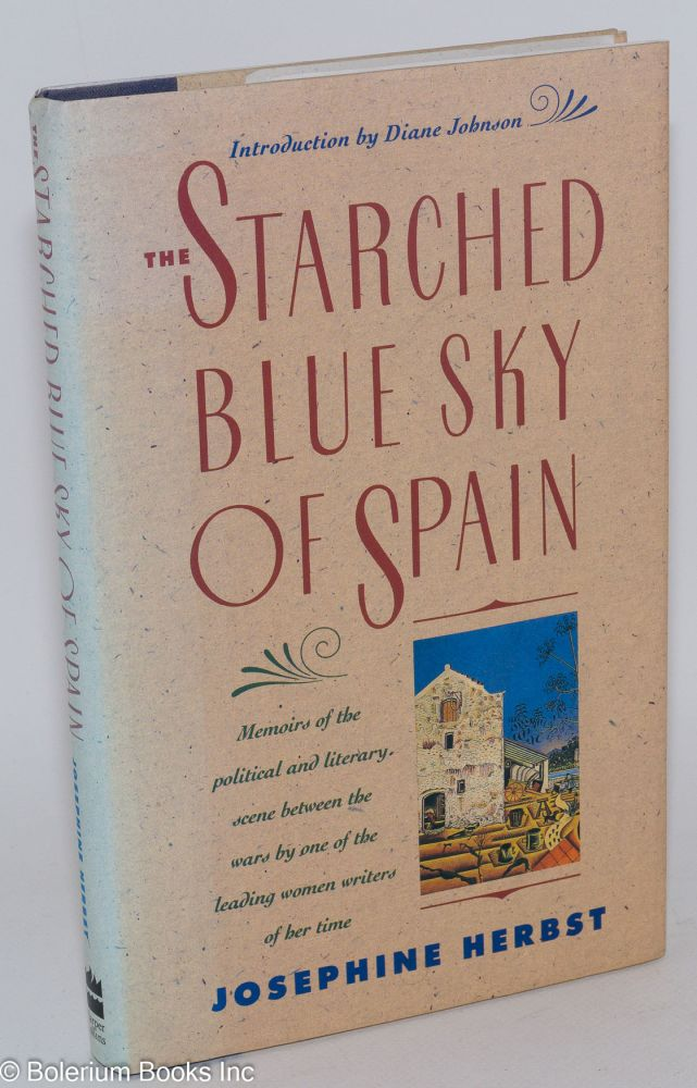 The starched blue sky of Spain and other memoirs. Introduction by Diane Johnson. Josephine Herbst.