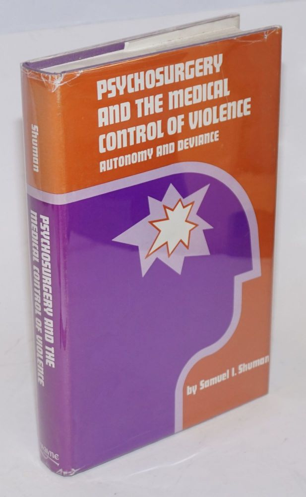 Psychosurgery and the medical control of violence; autonomy and deviance. Samuel I. Shuman.