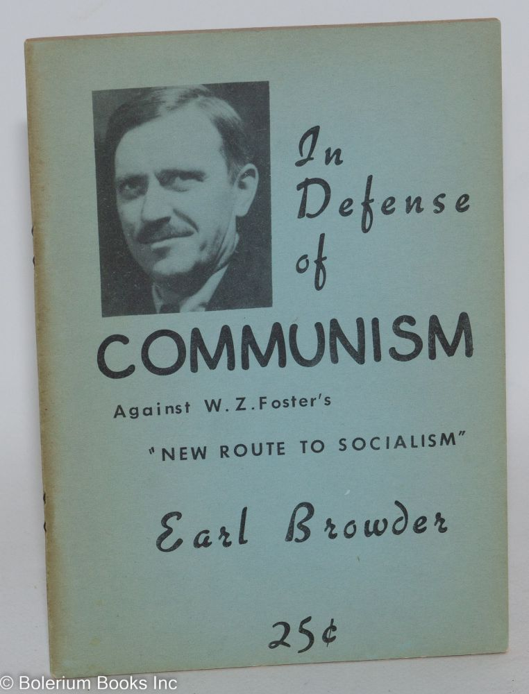 "In defense of Communism; against W.Z. Foster's ""New route to socialism"" Earl Browder."