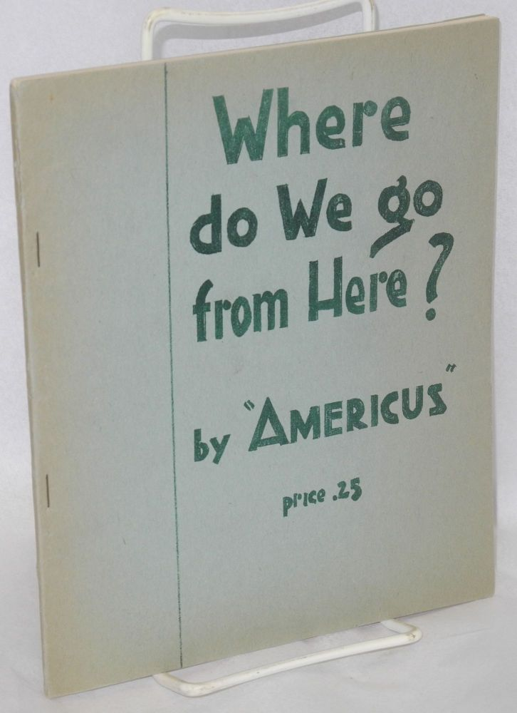 Where do we go from here? An examination of the record of the 14th National Convention CPUSA, by Americus [pseud.]. Earl Browder, as Americus.