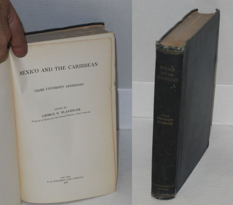 Mexico and the Caribbean; Clark University addresses. George H. Blakeslee, ed.