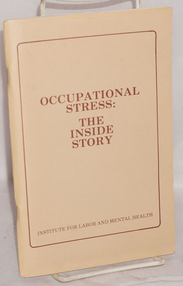 Occupational stress: the inside story. Written by Aaron Black, with assistance from: Lee Schore, Michael Lerner, Sally Skanderup, Deborah Gerson, & Annie Popkin. Aaron Back.