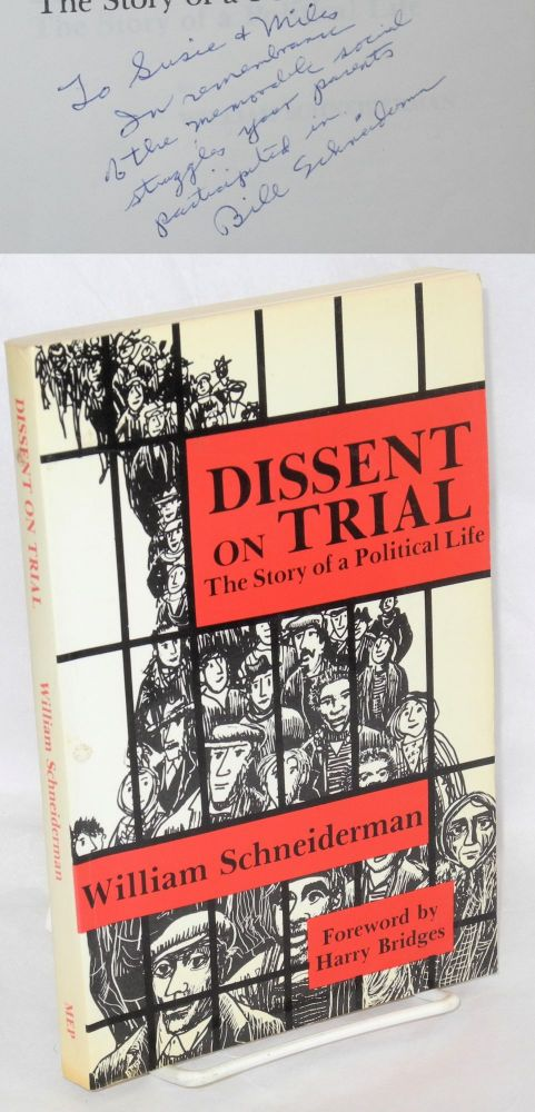 Dissent on trial: the story of a political life. William Schneiderman.