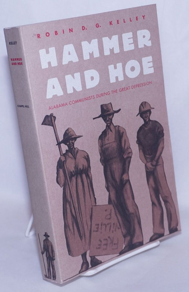 Hammer and hoe; Alabama Communists during the Great Depression. Robin D. G. Kelley.