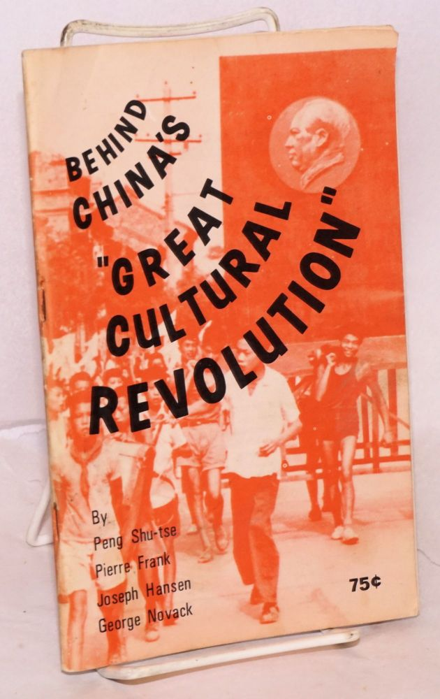 Behind China's 'great cultural revolution.' Introduction by George Lavan. Peng Shu-tse, Pierre Frank Peng Shuzi, Joseph Hansen, George Novack.