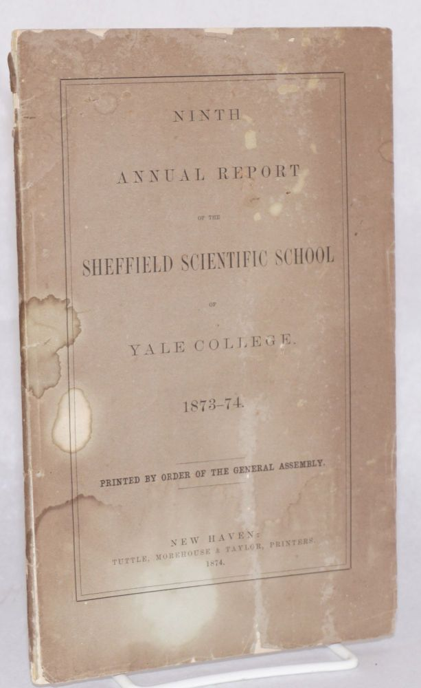 Ninth annual report of the Sheffield Scientific School of Yale college. 1873-74 / printed by order of the general assembly. Yale.