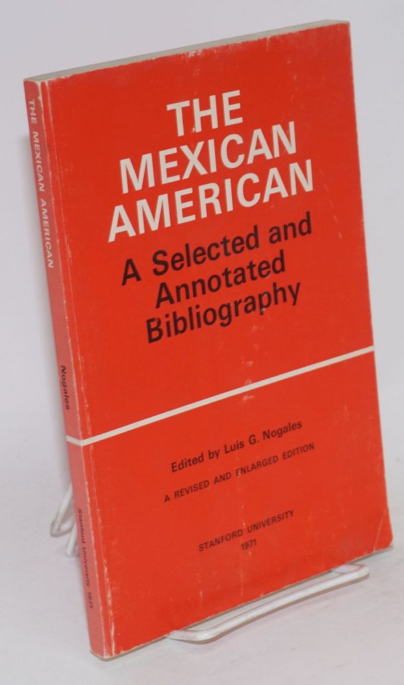 The Mexican American; a selected and annotated bibliography. Luis G. Nogales.