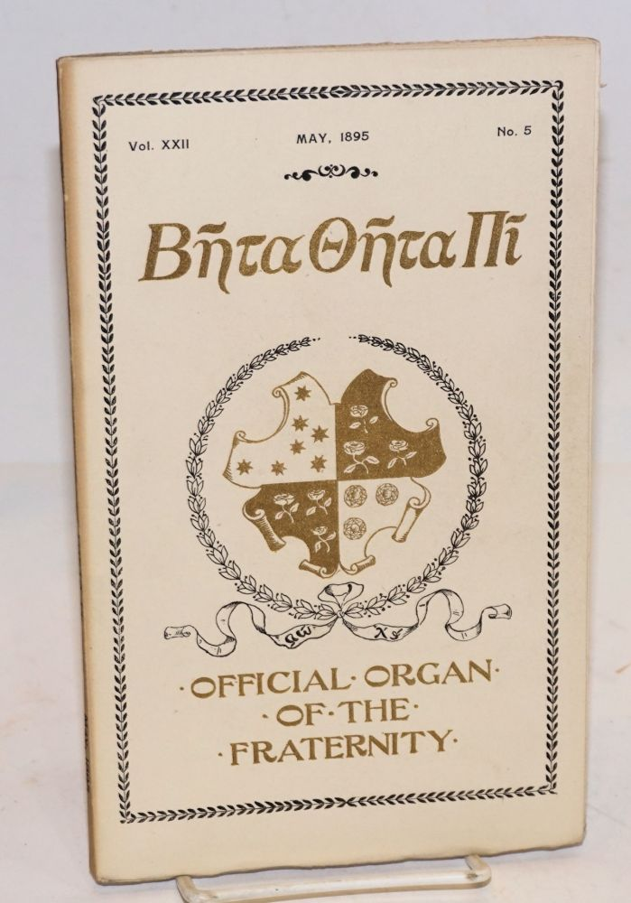 Beta theta pi, official organ of the fraternity vol. xxii, May 1895, no. 5 [cover titling] The beta theta pi with which has been united The mystic messenger [title page]