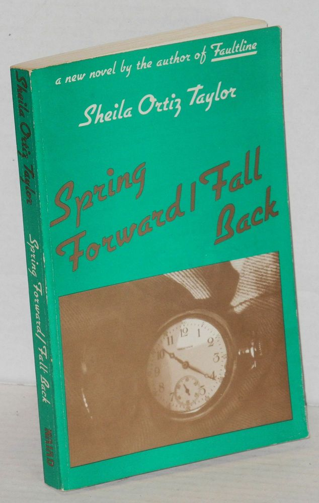 Spring forward/fall back; a novel. Sheila Ortiz Taylor.