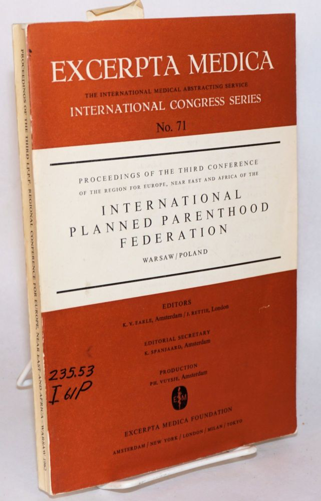 Proceedings: third conference of the region for Europe, Near East and Africa of the International Planned Parenthood Federation: June 5 - 8, 1962, Warsaw/Poland. K. V. Earle, J. Rettie.