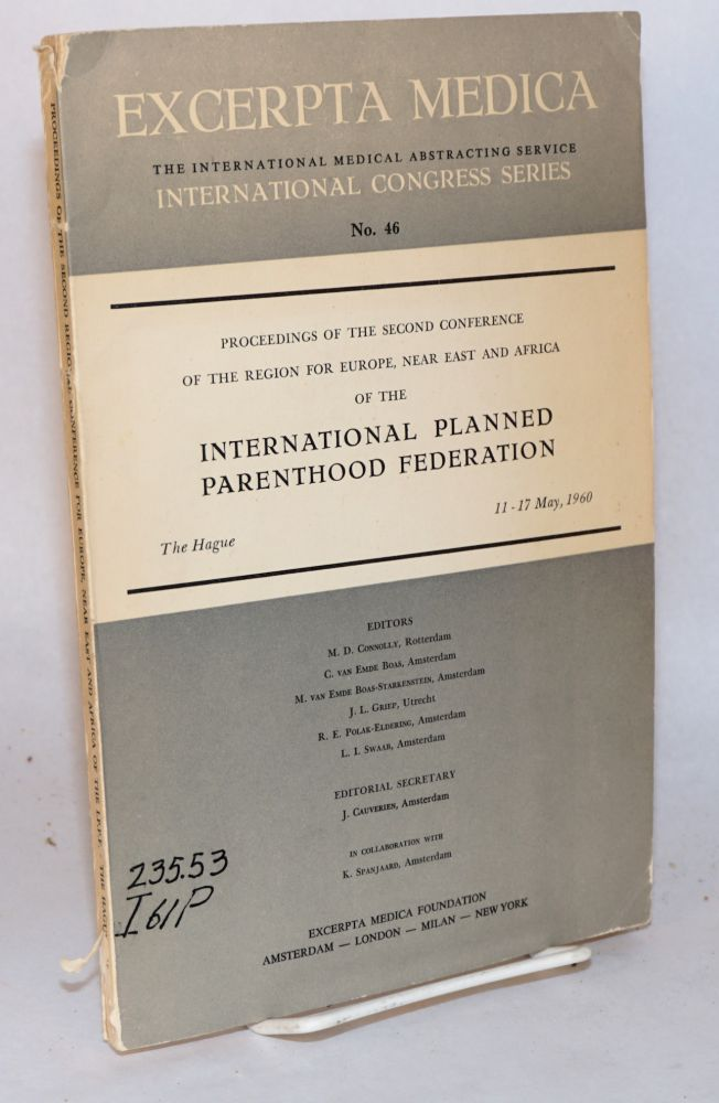 Proceedings: second conference of the region for Europe, Near East and Africa of the International Planned Parenthood Federation: May 11 - 17, 1960, The Hague: Theme: psychological and social aspects of family planning. R. D. Connolly, R. E. Polak-Eldering, J. L. Griep, M. van Emde Boas-Starkenstein, C. van Emde Boas, L. I. Swaab.