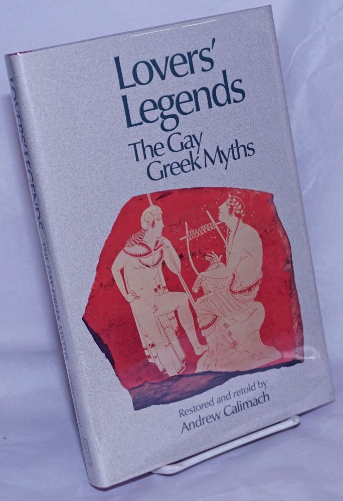 Lovers' Legends: the Gay Greek myths restored and retold. Andrew Calimach, Allen Ginsberg.