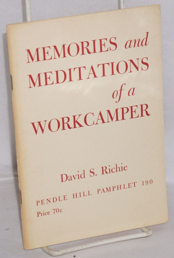 Memories and meditations of a workcamper. David S. Richie.