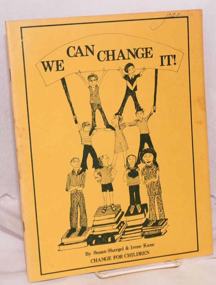 We can change it! Text by Susan Shargel & Irene Kane, photographs by Cathy Cade, Tom Copi, & Irene Kane, drawings by Lissa Matross, Steve Pedrin, & Naomi Schiff. Susan Shargel, Irene Kane.