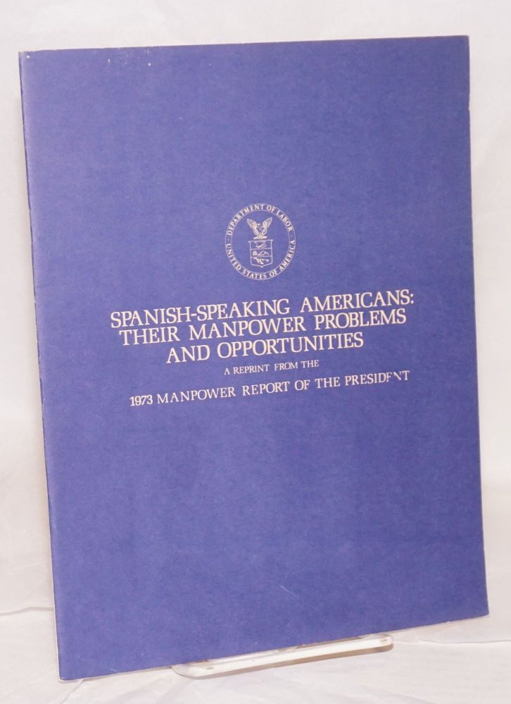 Spanish-speaking Americans: their manpower problems and opportunities; a reprint from the 1973 Manpower Report of the President. United States. Department of Labor.