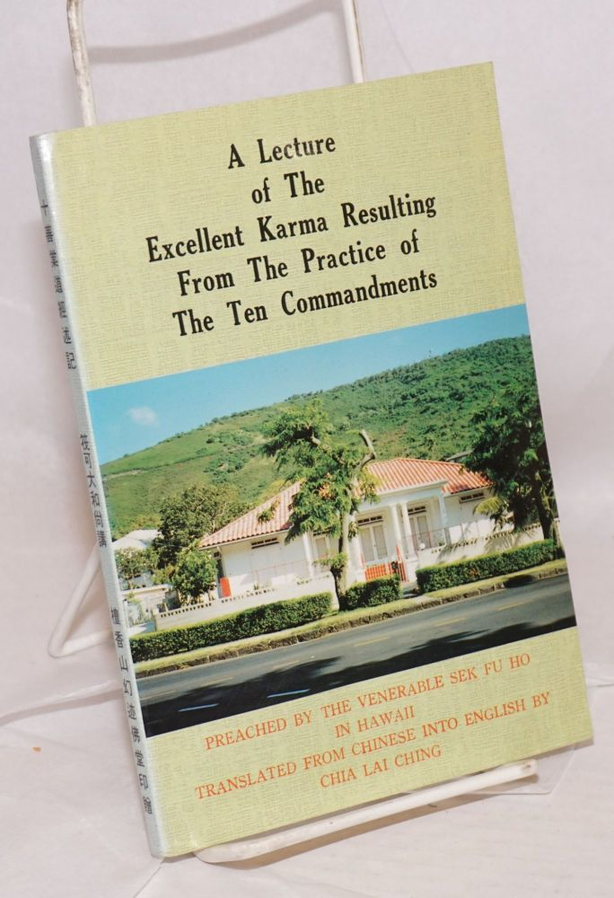 A lecture of the excellent Karma resulting from the practice of the ten commandments: preached by the Venerable Sek Fu Ho in Hawaii, recorded by his desciple Rev. Ming Wai. Sek Fu Ho, Sikshananda of Tripitaka.