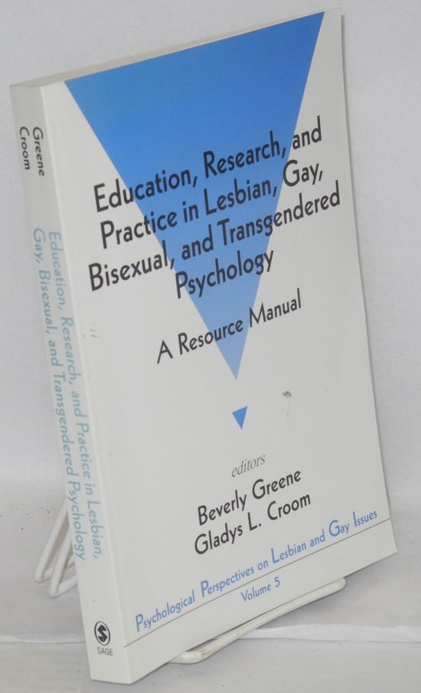 Education, research, and practice in lesbian, gay, bisexual, and transgendered psychology; a resource manual. Beverly Greene, eds Gladys L. Croom.