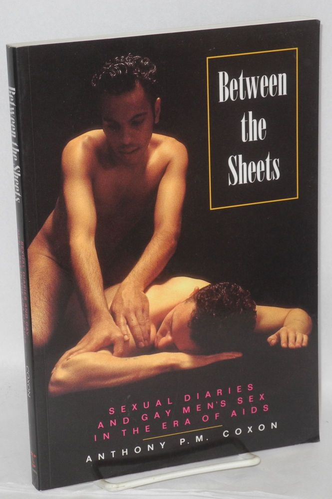 Between the sheets; sexual diaries and gay men's sex in the era of AIDS. Anthony P. M. Coxon.